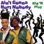aint-gonna-hurt-nobody-kid-n-play